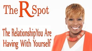 The Relationship You Are Having With Yourself - The R Spot Episode 6
