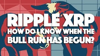 Ripple XRP: How Do I Know When The Bull Run Has Begun?