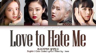BLACKPINK (블랙핑크) - Love To Hate Me (Eng) Color Coded Lyrics/가사