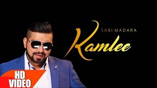 Kamlee Full Song  Sabi Madara  Latest Romantic Punjabi Song 2017