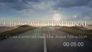 Cross Generational: The Jesus Attraction