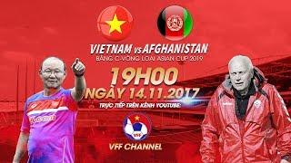 FULL | Việt Nam vs Afghanistan | Bảng C vòng loại Asian Cup 2019
