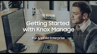 Knox: Getting Started with Knox Manage For Android Enterprise | Samsung thumbnail