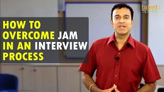 How to overcome JAM in an Interview Process || IT Careers