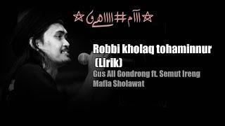 Robbi Kholaq Tohaminnur (Lirik) - Gus Ali Gondrong Ft. Semut Ireng Mafia Sholawat