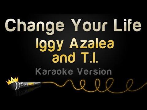 Iggy Azalea and T.I. - Change Your Life (Karaoke Version)