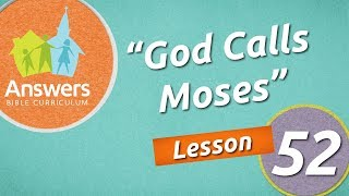 God Calls Moses| Answers Bible Curriculum: Lesson 52
