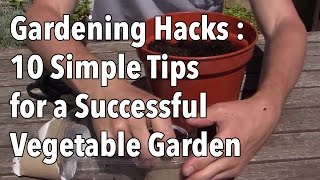 Gardening Hacks - 10 Simple Tips for a Successful Vegetable Garden