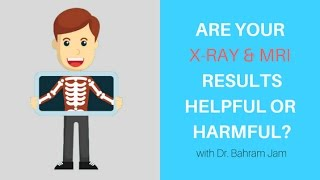Are your x-ray and MRI results helpful or harmful?