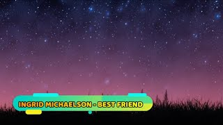 Ingrid Michaelson   Best Friend (lyrics)