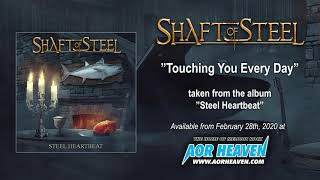 SHAFT OF STEEL - Touching you every day