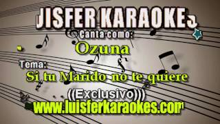 Ozuna  - Si Tu Marido No Te Quiere - Karaoke Demo 2017