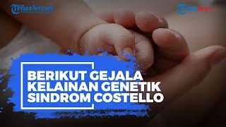 Kelainan Genetik Ditandai Perkembangan Mental yang Terhambat, Apa Itu Sindrom Costello?
