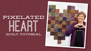 Make A Pixelated Heart Quilt With Jenny Doan Of Missouri Star