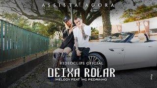 Deixa Rolar Melody Feat Mc Pedrinho Videoclipe Oficial
