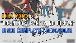 Gera MXM   Los Niños Grandes No Juegan   Disco Completo (Descargar) 2017