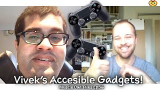 Muscle Owl Talks Ep56: PS4 Gaming for Disabled People? Vivek Talks Gadgets!