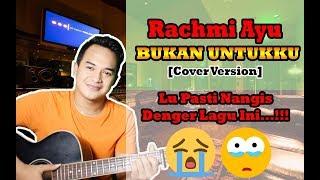 Gambar cover DENGERIN DEH, PASTI NANGIS!!! | Rachmi Ayu - Bukan Untukku [Cover Version]
