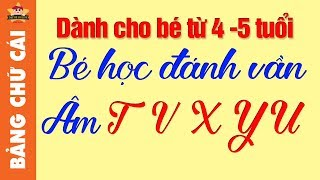 Bảng Chữ Cái Tiếng Việt Mới Nhất - Dạy bé học bảng chữ cái Tiếng Việt, âm T V X Y U Ư
