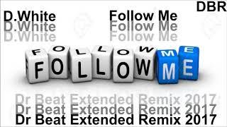 D.White - Follow Me (Dr Beat Extended Remix) 2017