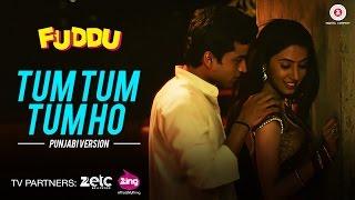 Tum Tum Tum Ho - Punjabi Version | Fuddu | Swati K, Shubham | Arijit Singh, Yasser Desai, Sumedha K