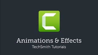 Camtasia: Animations & Effects