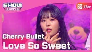 [Show Champion] 체리블렛 - 러브 쏘 스윗 (Cherry Bullet - Love So Sweet) l EP.382
