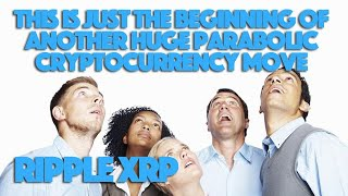 Ripple XRP: This Is Just The Beginning Of Another Huge Parabolic Cryptocurrency Move