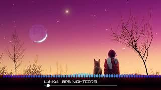 Luh Kel   BRB (NIGHTCORE)