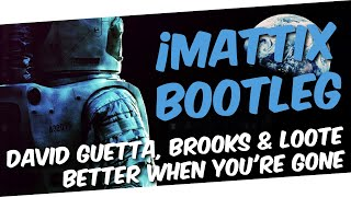 David Guetta, Brooks & Loote   Better When You're Gone (iMattix Bootleg)