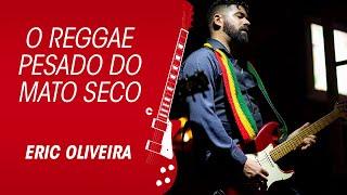 MATO SECO E O REGGAE COM DISTORÇÃO METAL DO ERIC