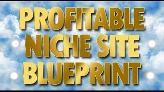 How To Build A Niche Site in 2015 - Step By Step Blueprint (Newbie Friendly)