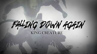 KING CREATURE - Falling down again