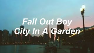 Fall Out Boy - City In A Garden [Lyrics]