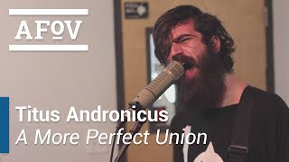 """Titus Andronicus - """"A More Perfect Union"""" A Fistful of Vinyl sessions"""