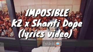 IMPOSIBLE Kz x Shanti Dope (lyrics video)