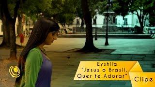 Eyshila - Jesus, o Brasil quer te Adorar (Video Oficial)