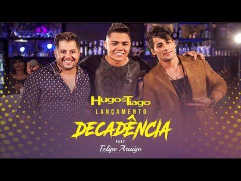Hugo e Tiago – Decadência (Part. Felipe Araújo) (2017)