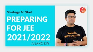 Strategy to Start Preparing for JEE 2021/2022 by Anand Sir | IIT JEE Preparation Tips | Vedantu JEE