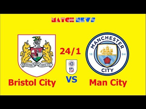 Bristol City vs Man City - Highlights [HD] - Predicted Lineup - 24/1/2018 | Match news