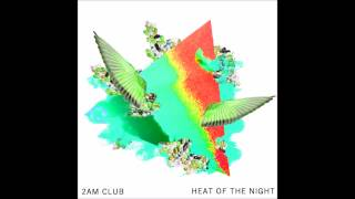 2AM Club - Heat of the Night