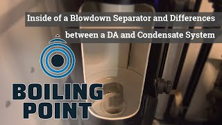 Inside of a Blowdown Separator and Differences between a DA and Condensate System - Boiling Point