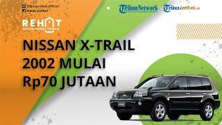 REHAT: Mobil Keluarga SUV Nissan X-Trail Tahun 2002 Harga Mulai Rp70 Jutaan