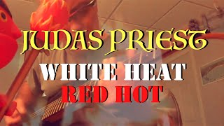 Judas Priest - White Heat, Red Hot  ✬ Guitar Cover ✬ Complete