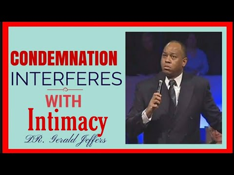 "Apostolic Preaching- Dr. Gerald Jeffers- ""Condemnation Interferes with Intamacy"""