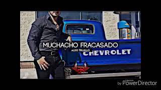 Muchacho fracasado-(LETRA) Aldo Trujillo