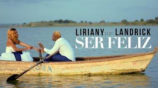 Liriany Ft. Landrick   Ser Feliz (Official Video)