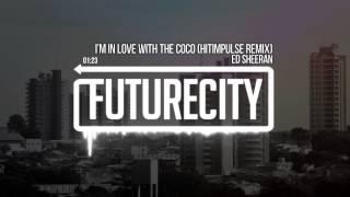 Ed Sheeran - I'm In Love With The Coco (Hitimpulse Remix)