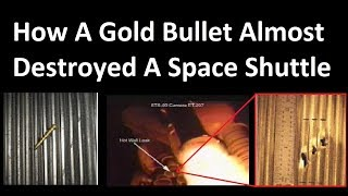 How A  Gold Bullet Almost Destroyed A Space Shuttle