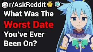 What's The WORST Date You've Ever Been On? (/r/AskReddit) Reddit Stories